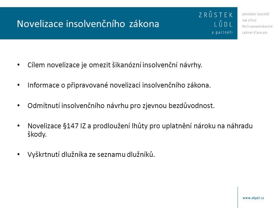 Novelizace insolvenčního zákona • Cílem novelizace je omezit šikanózní insolvenční návrhy. • Informace o připravované novelizaci insolvenčního zákona.