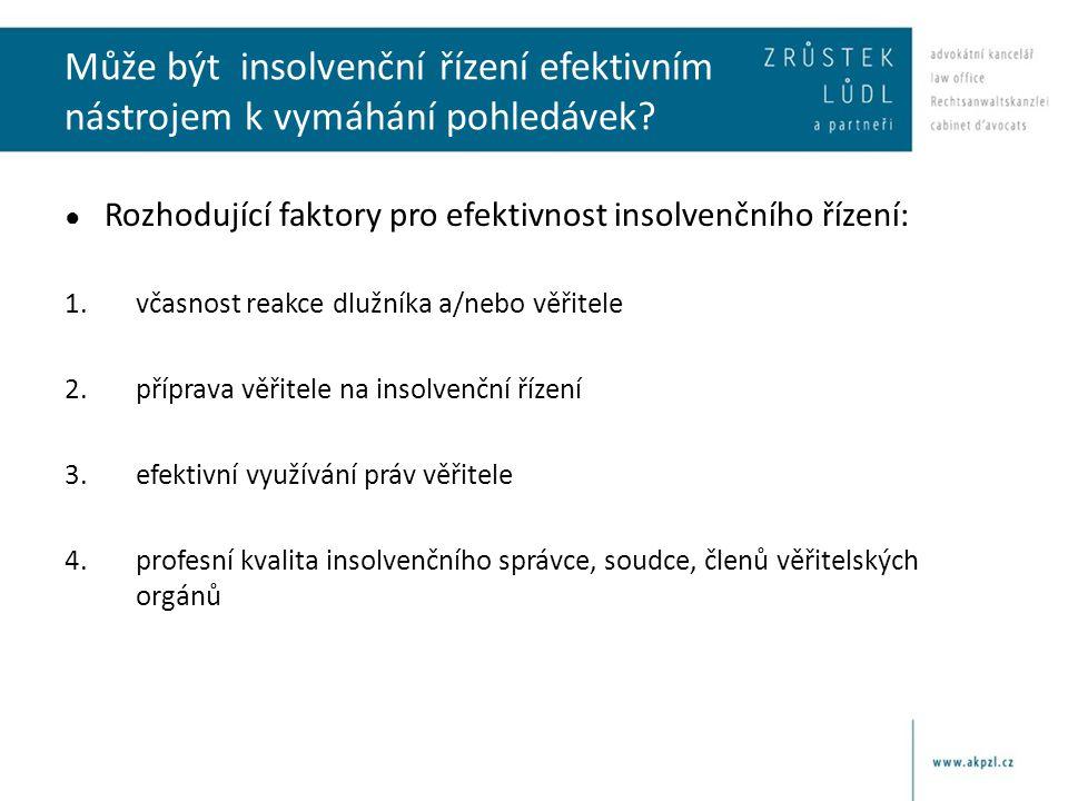 Může být insolvenční řízení efektivním nástrojem k vymáhání pohledávek? ● Rozhodující faktory pro efektivnost insolvenčního řízení: 1.včasnost reakce