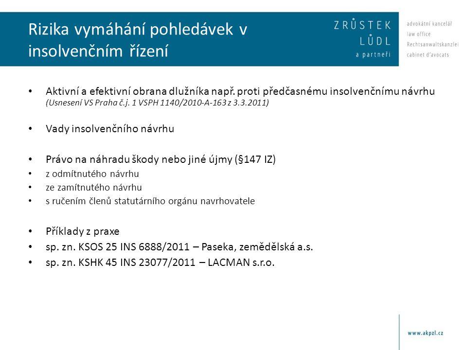 Rizika vymáhání pohledávek v insolvenčním řízení • Aktivní a efektivní obrana dlužníka např. proti předčasnému insolvenčnímu návrhu (Usnesení VS Praha