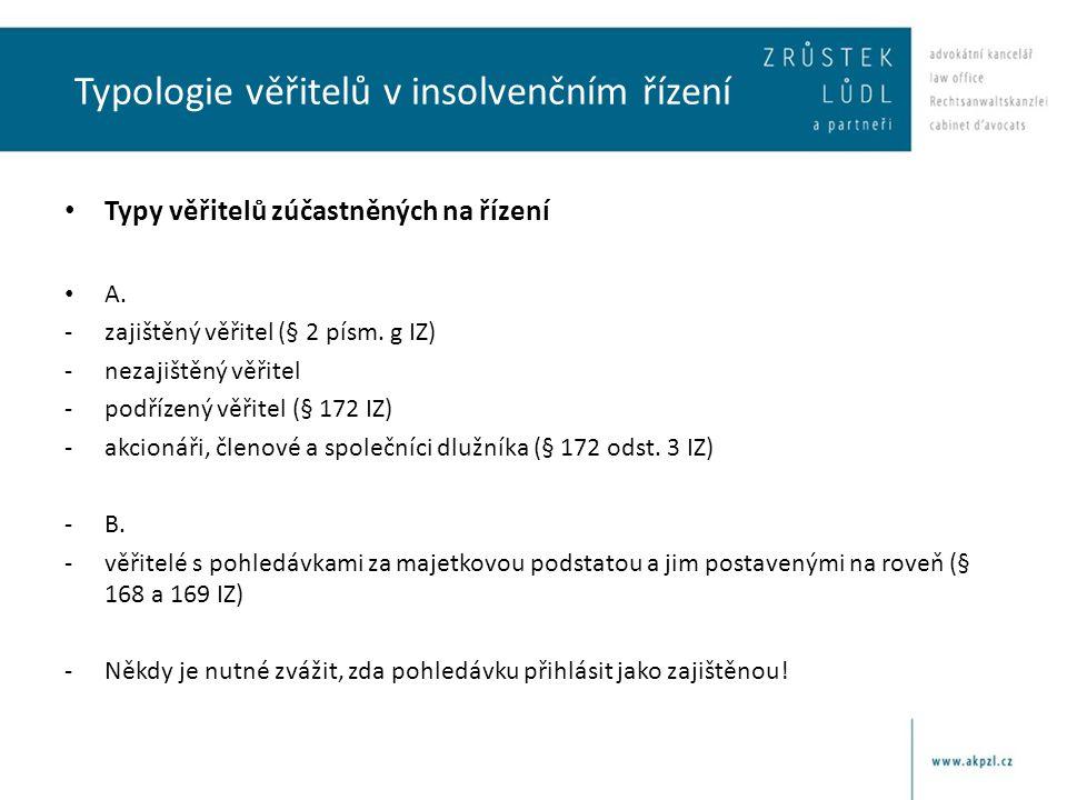 Typologie věřitelů v insolvenčním řízení • Typy věřitelů zúčastněných na řízení • A. -zajištěný věřitel (§ 2 písm. g IZ) -nezajištěný věřitel -podříze