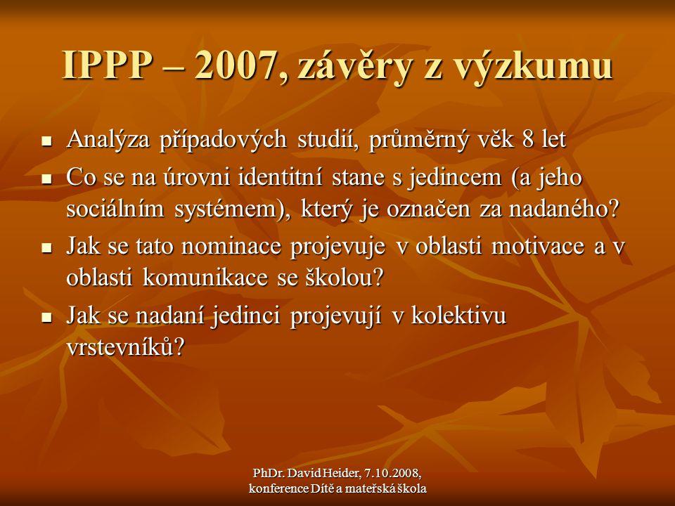 PhDr. David Heider, 7.10.2008, konference Dítě a mateřská škola IPPP – 2007, závěry z výzkumu  Analýza případových studií, průměrný věk 8 let  Co se