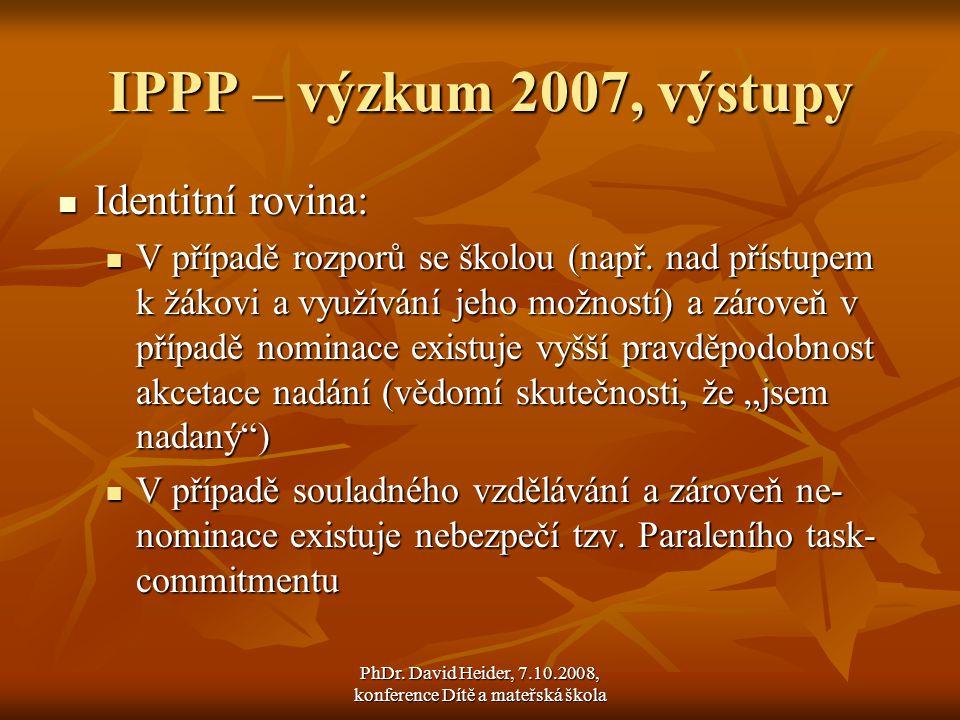 PhDr. David Heider, 7.10.2008, konference Dítě a mateřská škola IPPP – výzkum 2007, výstupy  Identitní rovina:  V případě rozporů se školou (např. n