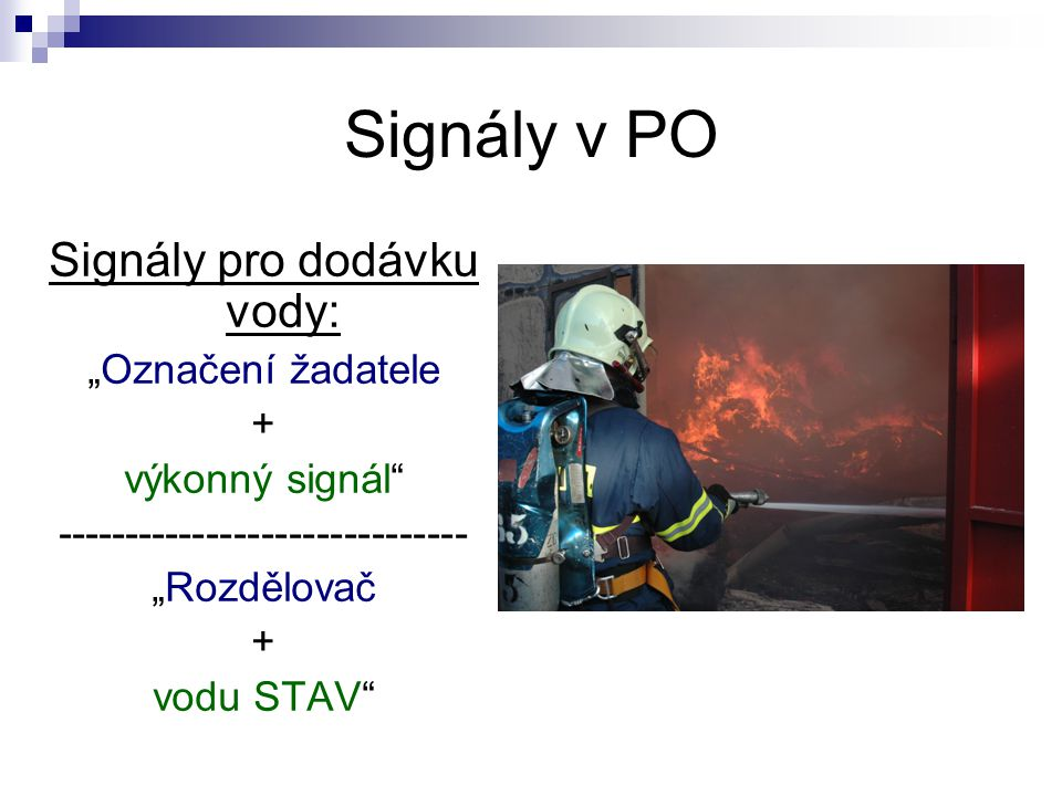 """Signály v PO Signály pro dodávku vody: """"Označení žadatele + výkonný signál"""" ------------------------------ """"Rozdělovač + vodu STAV"""""""