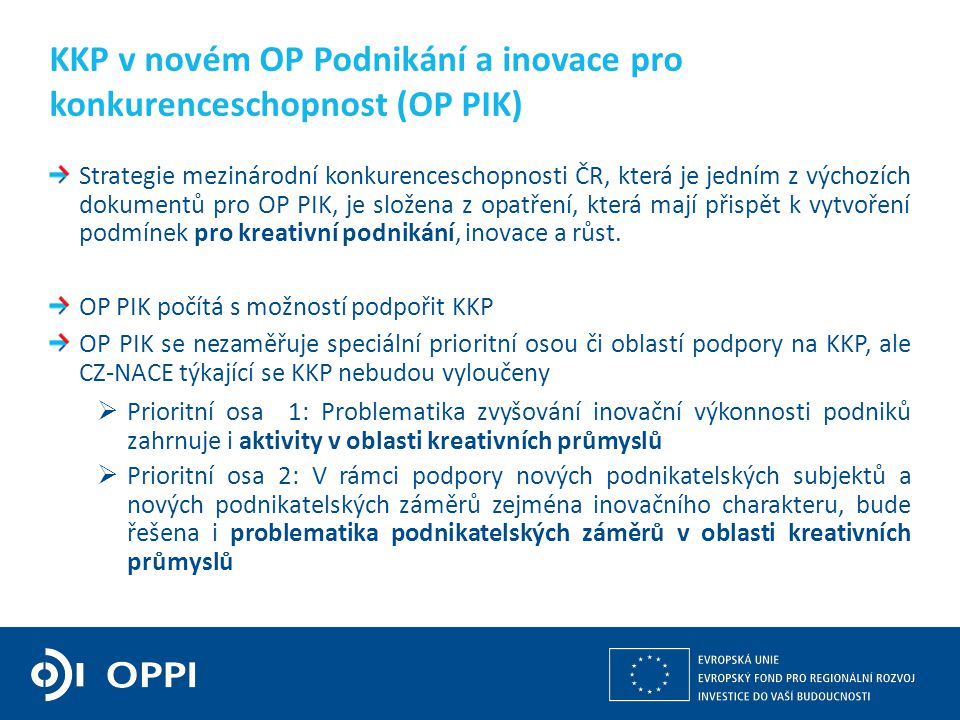 Kulturní a kreativní průmysly z pohledu operačních programů v gesci MPO 8 Strategie mezinárodní konkurenceschopnosti ČR, která je jedním z výchozích d