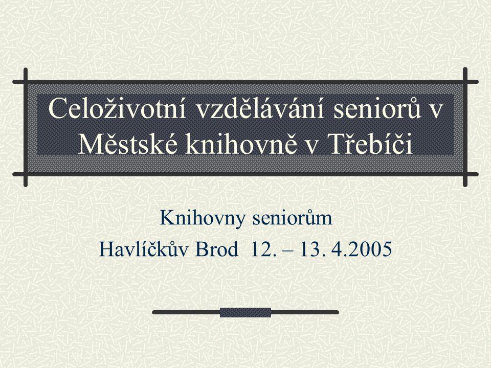 Celoživotní vzdělávání seniorů v Městské knihovně v Třebíči Knihovny seniorům Havlíčkův Brod 12.