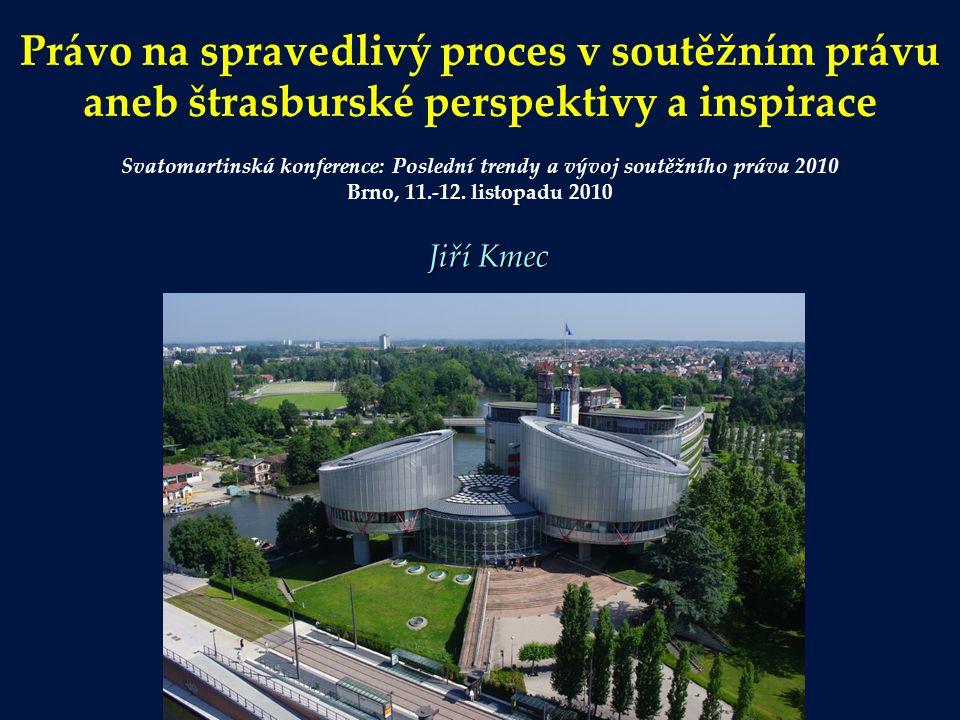 Právo na spravedlivý proces v soutěžním právu aneb štrasburské perspektivy a inspirace Svatomartinská konference: Poslední trendy a vývoj soutěžního p