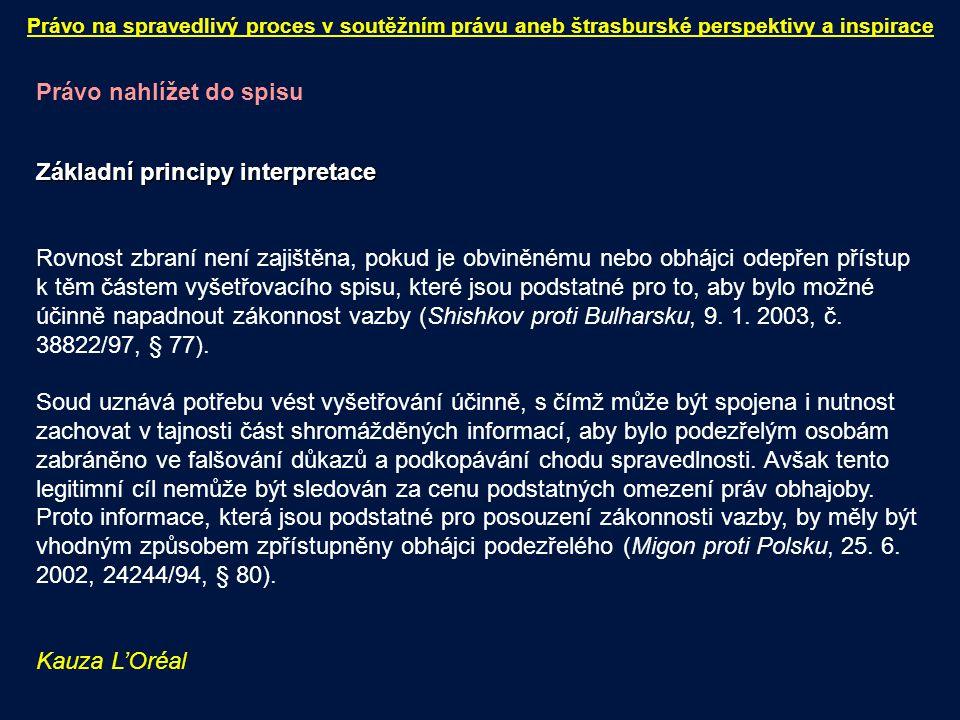 Právo nahlížet do spisu Základní principy interpretace Rovnost zbraní není zajištěna, pokud je obviněnému nebo obhájci odepřen přístup k těm částem vyšetřovacího spisu, které jsou podstatné pro to, aby bylo možné účinně napadnout zákonnost vazby (Shishkov proti Bulharsku, 9.