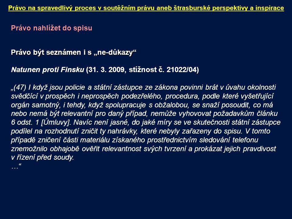 """Právo nahlížet do spisu Právo být seznámen i s """"ne-důkazy"""" Natunen proti Finsku (31. 3. 2009, stížnost č. 21022/04) """"(47) I když jsou policie a státní"""