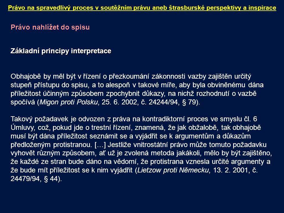 Právo nahlížet do spisu Základní principy interpretace Obhajobě by měl být v řízení o přezkoumání zákonnosti vazby zajištěn určitý stupeň přístupu do