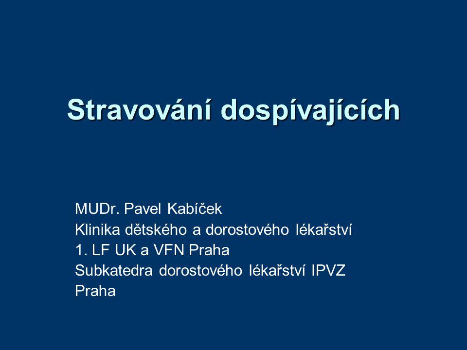 Stravování dospívajících MUDr. Pavel Kabíček Klinika dětského a dorostového lékařství 1. LF UK a VFN Praha Subkatedra dorostového lékařství IPVZ Praha
