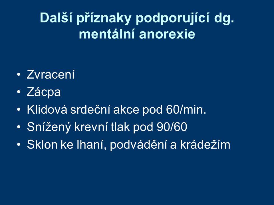 Další příznaky podporující dg. mentální anorexie •Zvracení •Zácpa •Klidová srdeční akce pod 60/min. •Snížený krevní tlak pod 90/60 •Sklon ke lhaní, po