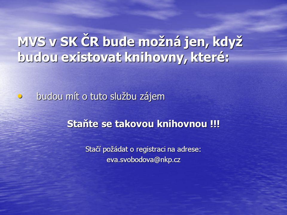 MVS v SK ČR bude možná jen, když budou existovat knihovny, které: • budou mít o tuto službu zájem Staňte se takovou knihovnou !!.
