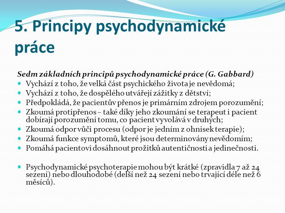 5. Principy psychodynamické práce Sedm základních principů psychodynamické práce (G. Gabbard)  Vychází z toho, že velká část psychického života je ne