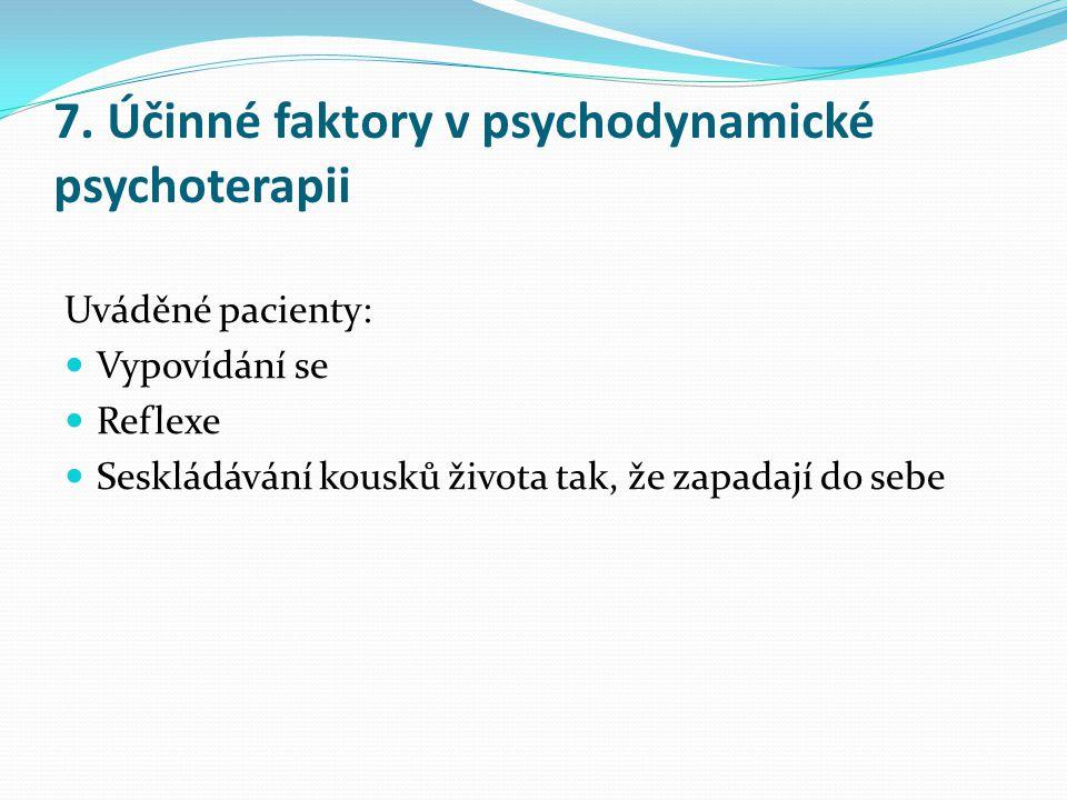 7. Účinné faktory v psychodynamické psychoterapii Uváděné pacienty:  Vypovídání se  Reflexe  Seskládávání kousků života tak, že zapadají do sebe