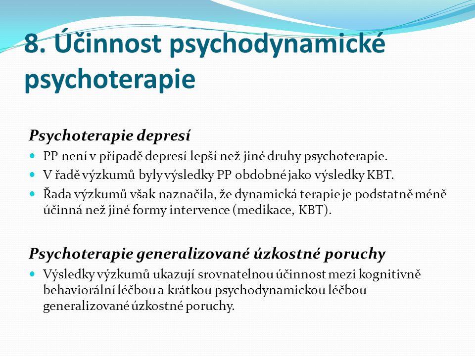 8. Účinnost psychodynamické psychoterapie Psychoterapie depresí  PP není v případě depresí lepší než jiné druhy psychoterapie.  V řadě výzkumů byly