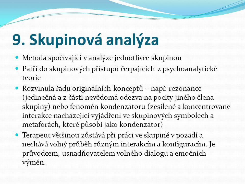 9. Skupinová analýza  Metoda spočívající v analýze jednotlivce skupinou  Patří do skupinových přístupů čerpajících z psychoanalytické teorie  Rozvi