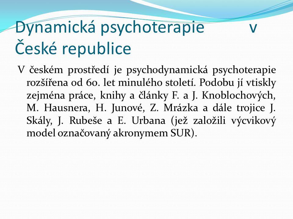 Dynamická psychoterapie v České republice V českém prostředí je psychodynamická psychoterapie rozšířena od 60. let minulého století. Podobu jí vtiskly