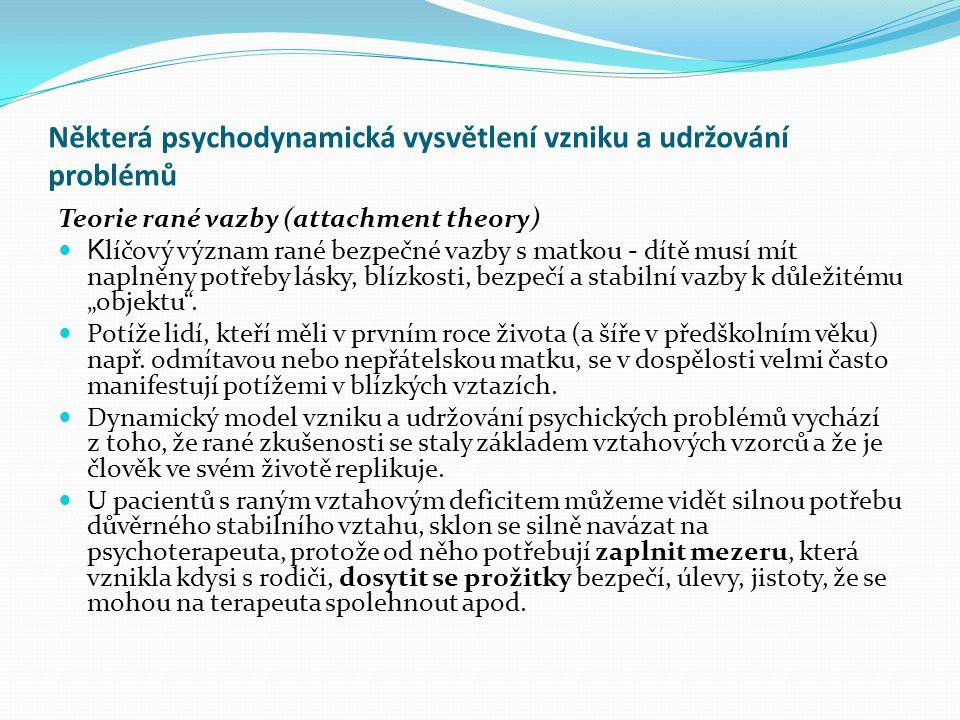 Některá psychodynamická vysvětlení vzniku a udržování problémů Teorie rané vazby (attachment theory)  K líčový význam rané bezpečné vazby s matkou -