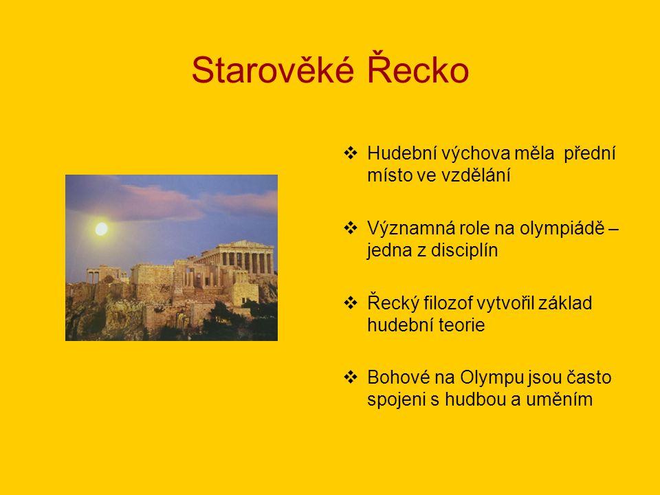 Starověké Řecko HHudební výchova měla přední místo ve vzdělání VVýznamná role na olympiádě – jedna z disciplín ŘŘecký filozof vytvořil základ hu
