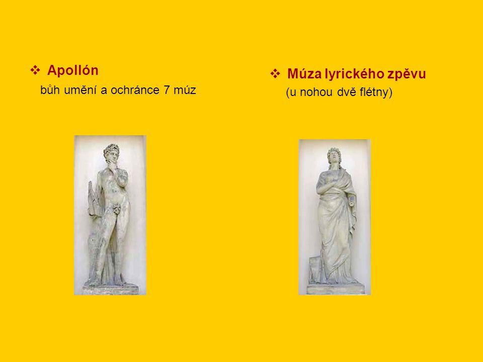  Apollón bůh umění a ochránce 7 múz  Múza lyrického zpěvu (u nohou dvě flétny)