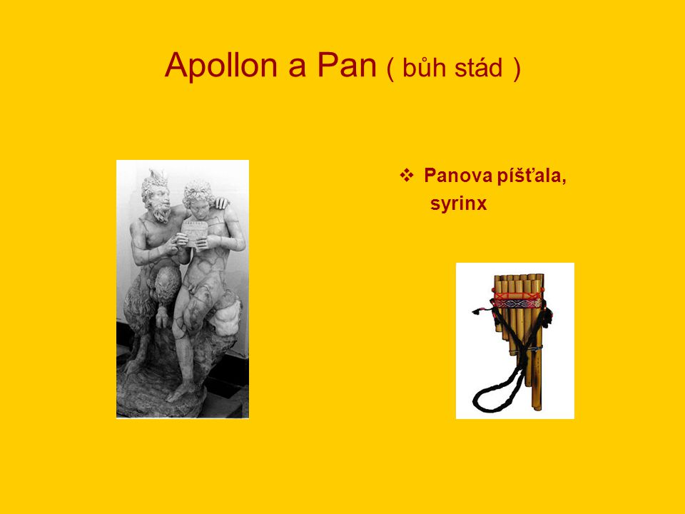 Apollon a Pan ( bůh stád )  Panova píšťala, syrinx