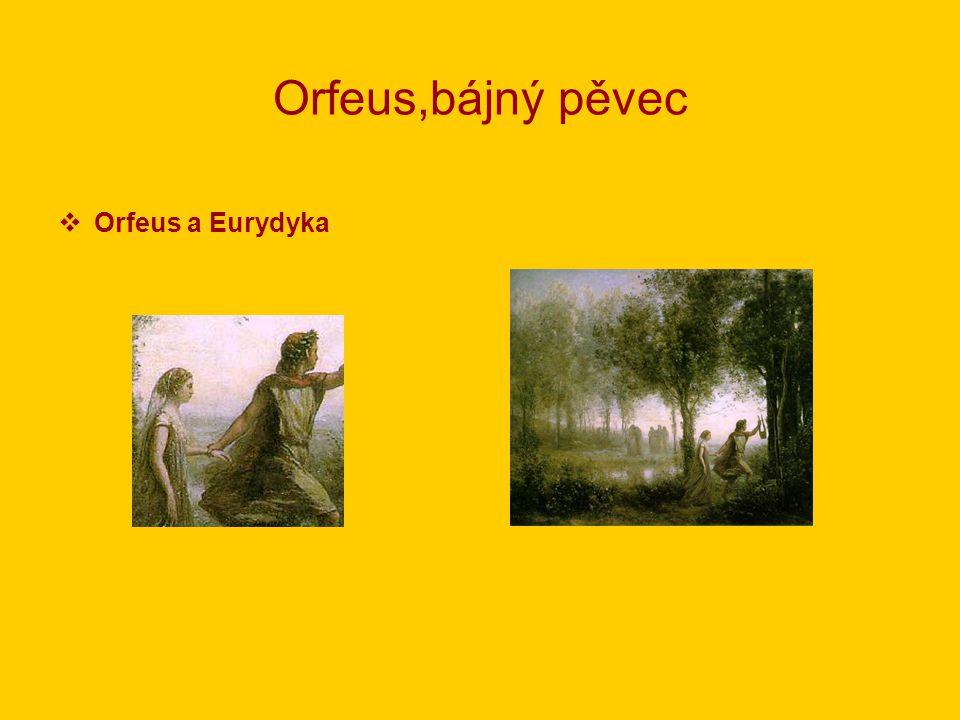 Orfeus,bájný pěvec OOrfeus a Eurydyka