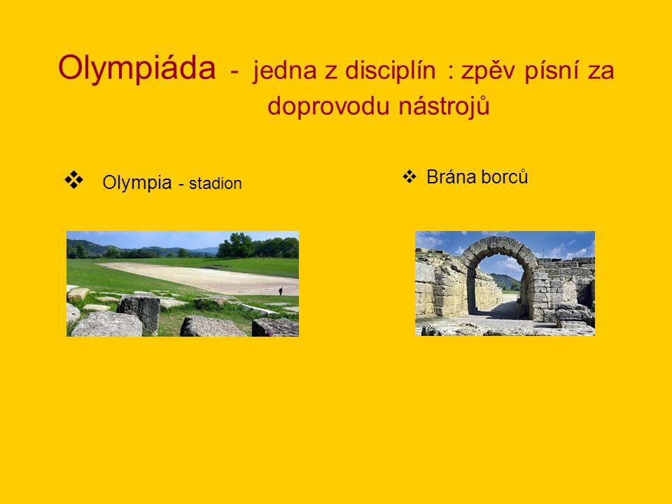 Olympiáda - jedna z disciplín : zpěv písní za doprovodu nástrojů  Brána borců  Olympia - stadion
