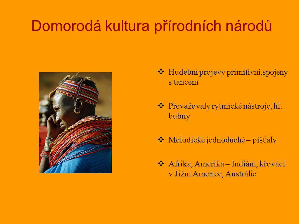 Domorodá kultura přírodních národů HH udební projevy primitivní,spojeny s tancem PP řevažovaly rytmické nástroje, hl. bubny MM elodické jednoduc