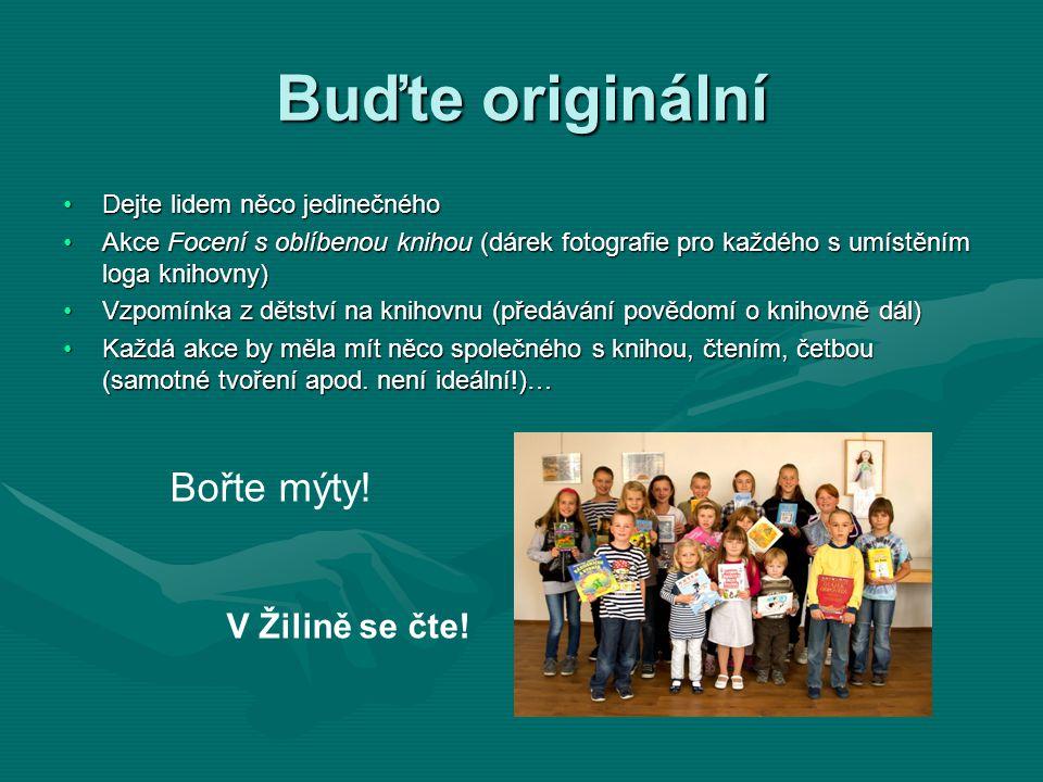 Buďte originální •Dejte lidem něco jedinečného •Akce Focení s oblíbenou knihou (dárek fotografie pro každého s umístěním loga knihovny) •Vzpomínka z d