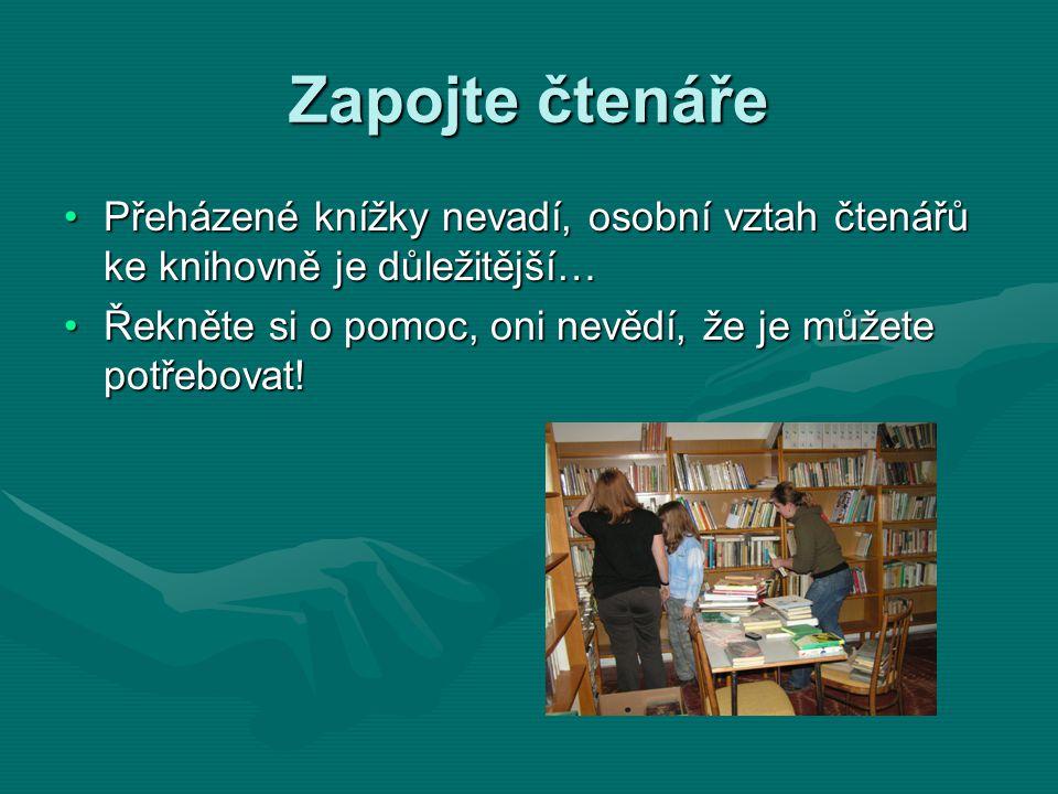 Zapojte čtenáře •Přeházené knížky nevadí, osobní vztah čtenářů ke knihovně je důležitější… •Řekněte si o pomoc, oni nevědí, že je můžete potřebovat!