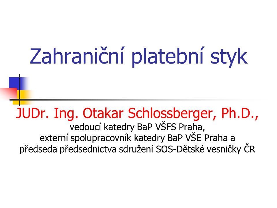 Zahraniční platební styk JUDr. Ing. Otakar Schlossberger, Ph.D., vedoucí katedry BaP VŠFS Praha, externí spolupracovník katedry BaP VŠE Praha a předse