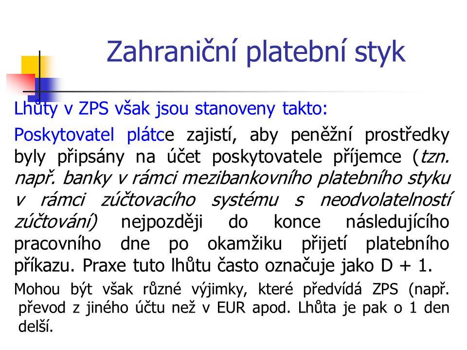 Zahraniční platební styk Lhůty v ZPS však jsou stanoveny takto: Poskytovatel plátce zajistí, aby peněžní prostředky byly připsány na účet poskytovatel