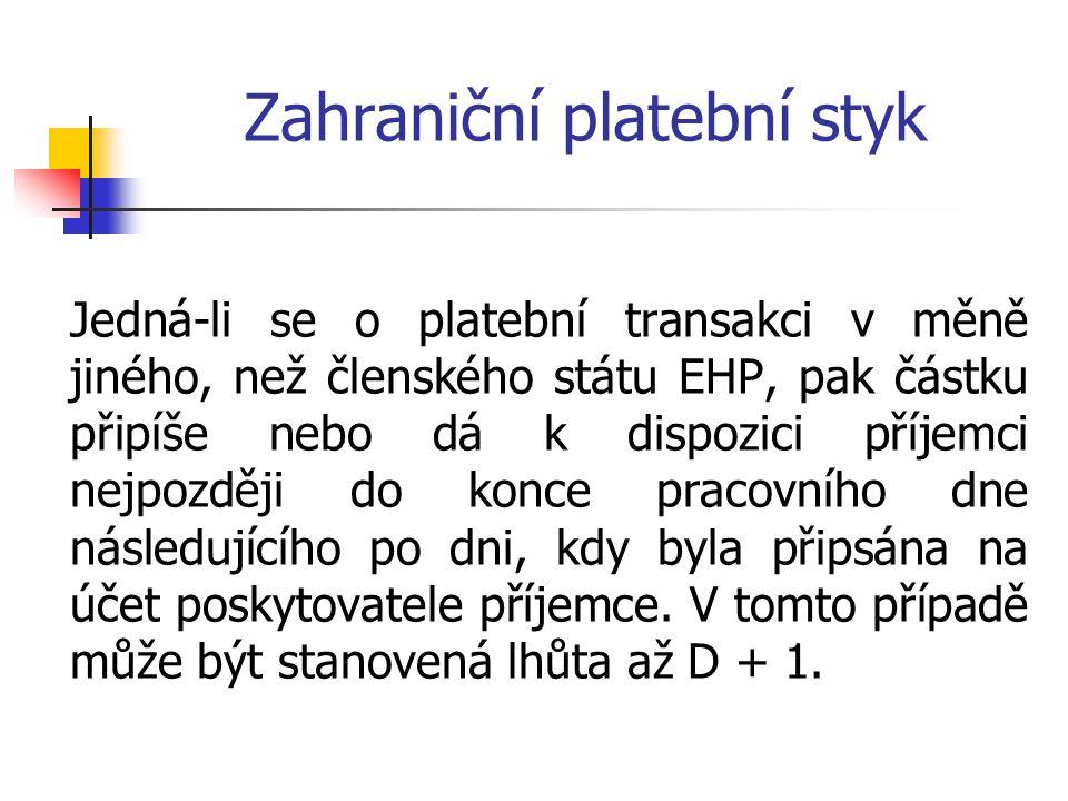 Zahraniční platební styk Jedná-li se o platební transakci v měně jiného, než členského státu EHP, pak částku připíše nebo dá k dispozici příjemci nejp