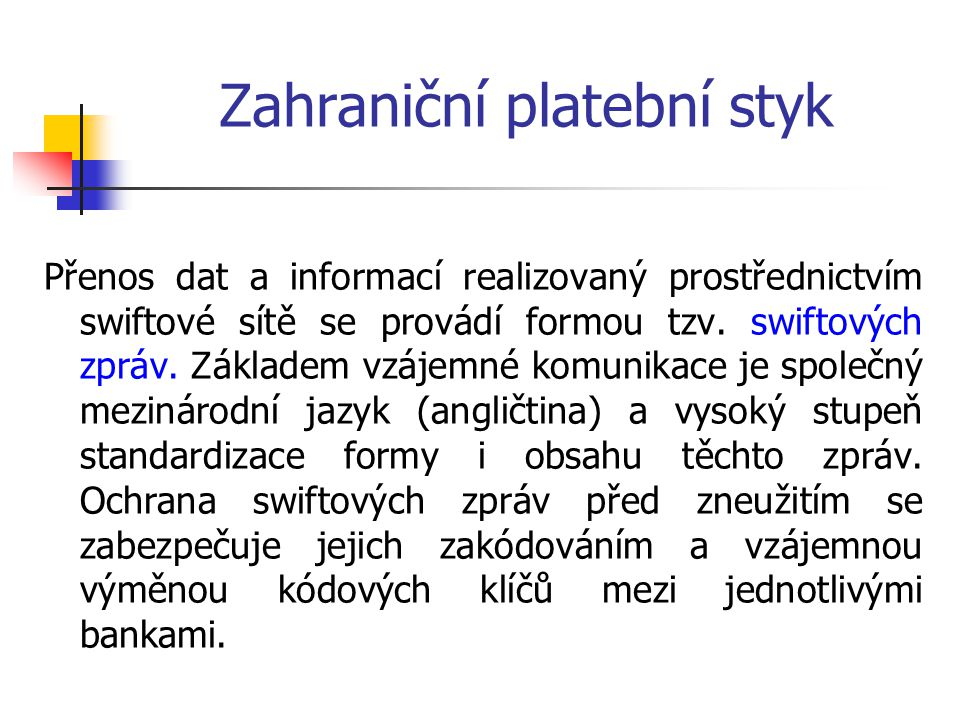 Zahraniční platební styk Přenos dat a informací realizovaný prostřednictvím swiftové sítě se provádí formou tzv. swiftových zpráv. Základem vzájemné k