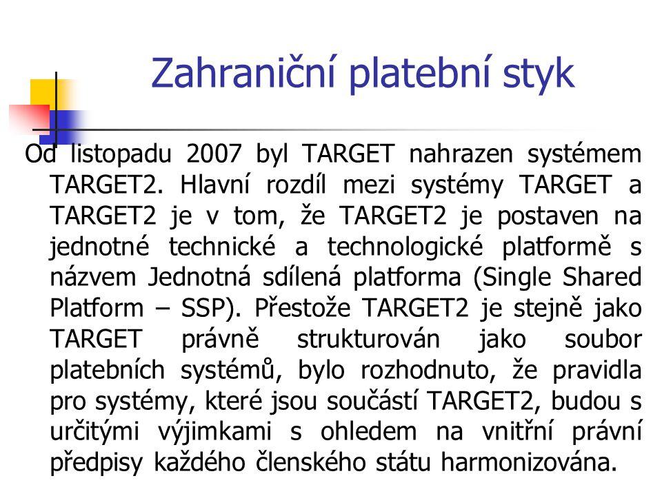 Zahraniční platební styk Od listopadu 2007 byl TARGET nahrazen systémem TARGET2. Hlavní rozdíl mezi systémy TARGET a TARGET2 je v tom, že TARGET2 je p