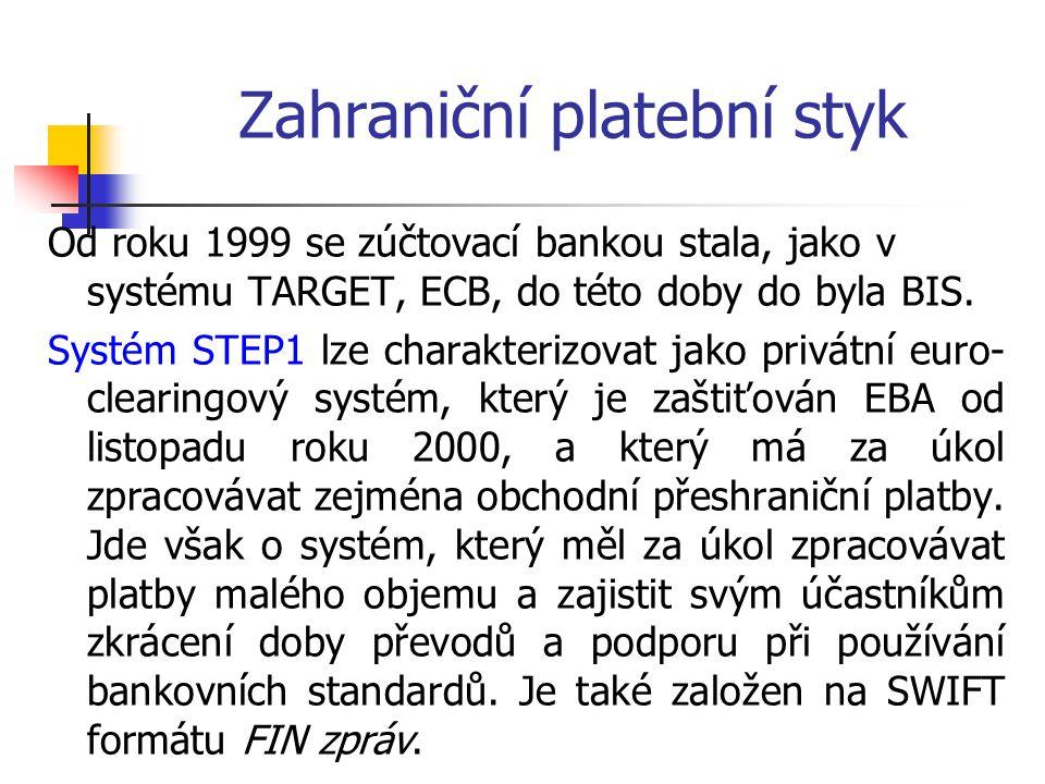 Zahraniční platební styk Od roku 1999 se zúčtovací bankou stala, jako v systému TARGET, ECB, do této doby do byla BIS. Systém STEP1 lze charakterizova