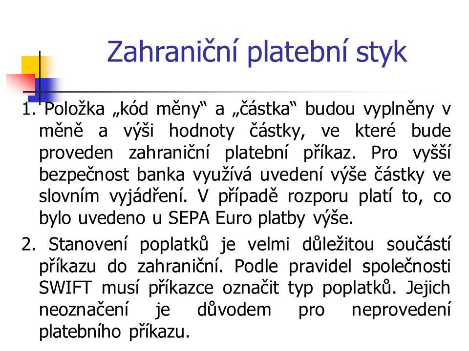 Zahraniční platební styk Lhůty v ZPS však jsou stanoveny takto: Poskytovatel plátce zajistí, aby peněžní prostředky byly připsány na účet poskytovatele příjemce (tzn.