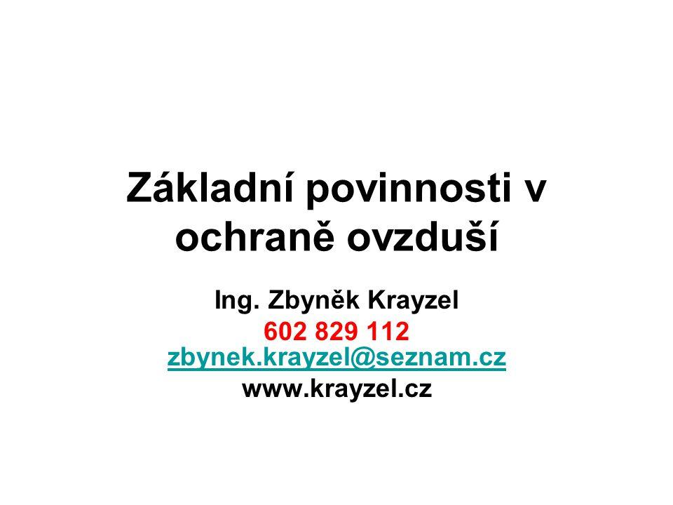 Základní povinnosti v ochraně ovzduší Ing. Zbyněk Krayzel 602 829 112 zbynek.krayzel@seznam.cz zbynek.krayzel@seznam.cz www.krayzel.cz