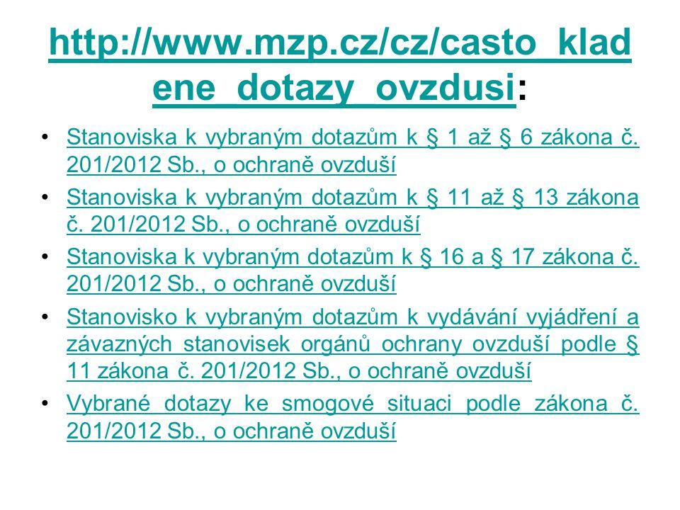 http://www.mzp.cz/cz/casto_klad ene_dotazy_ovzdusihttp://www.mzp.cz/cz/casto_klad ene_dotazy_ovzdusi: •Stanoviska k vybraným dotazům k § 1 až § 6 záko