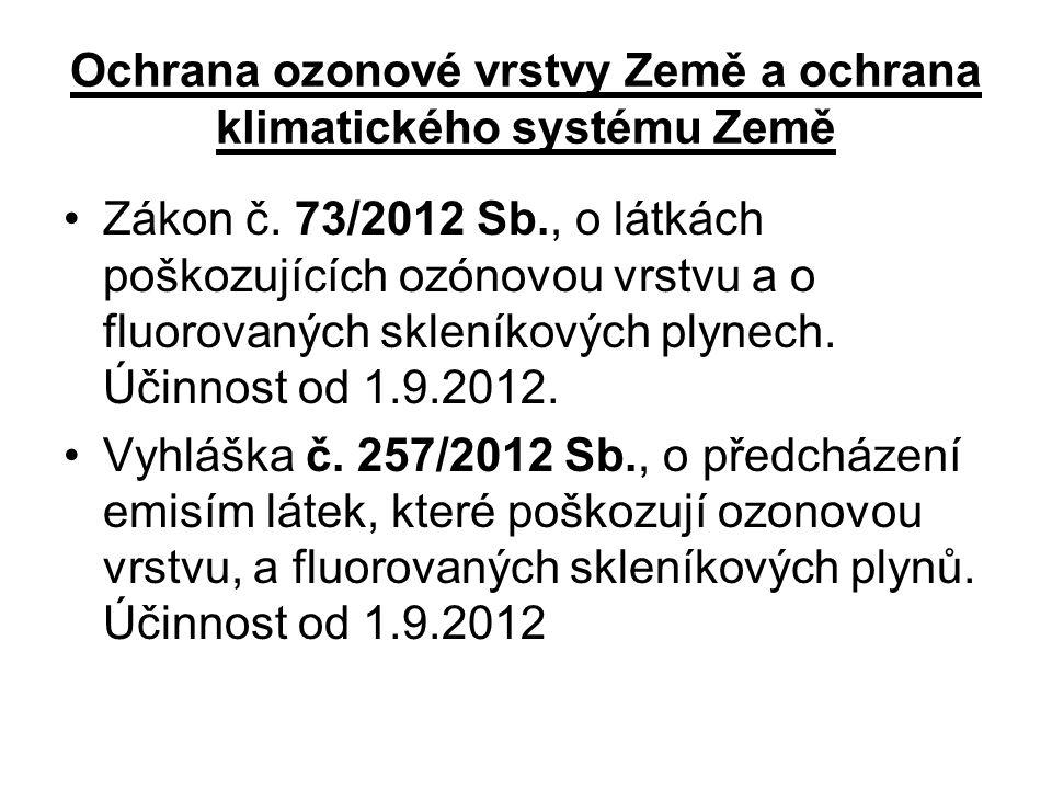 Ochrana ozonové vrstvy Země a ochrana klimatického systému Země •Zákon č. 73/2012 Sb., o látkách poškozujících ozónovou vrstvu a o fluorovaných sklení