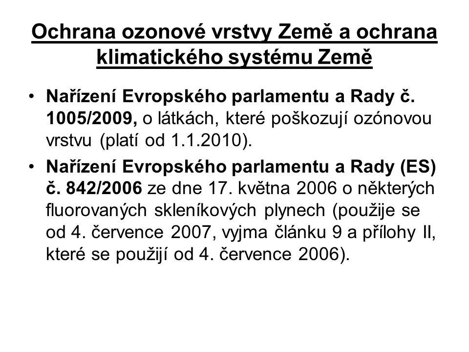 Ochrana ozonové vrstvy Země a ochrana klimatického systému Země •Nařízení Evropského parlamentu a Rady č. 1005/2009, o látkách, které poškozují ozónov