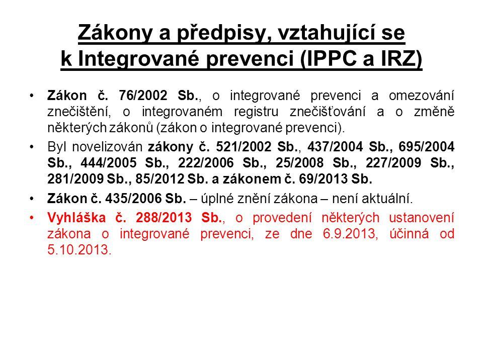 Zákony a předpisy, vztahující se k Integrované prevenci (IPPC a IRZ) •Zákon č. 76/2002 Sb., o integrované prevenci a omezování znečištění, o integrova