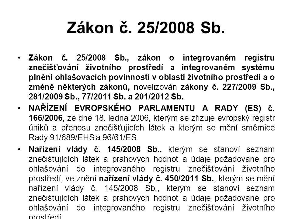 Zákon č. 25/2008 Sb. •Zákon č. 25/2008 Sb., zákon o integrovaném registru znečišťování životního prostředí a integrovaném systému plnění ohlašovacích