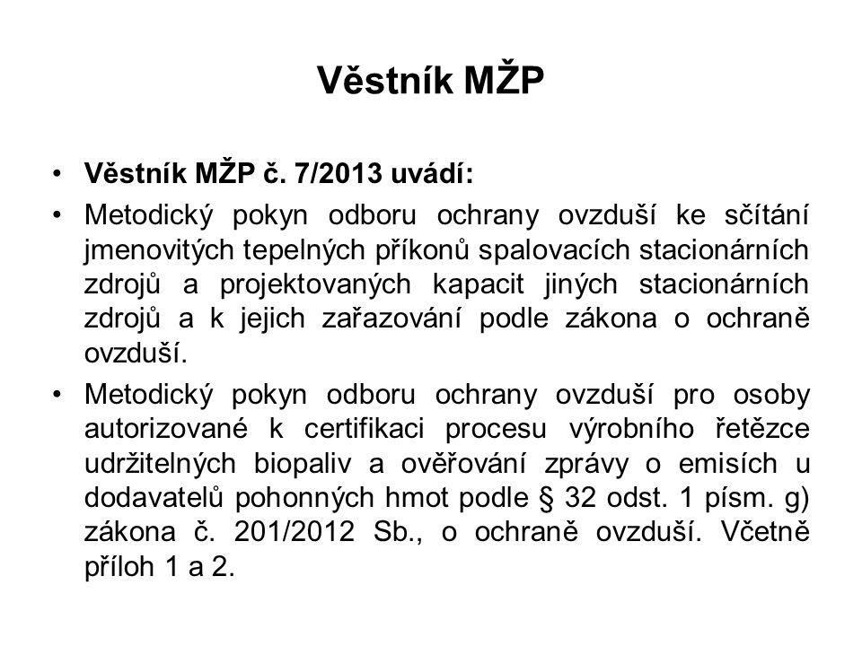 Věstník MŽP •Věstník MŽP č. 7/2013 uvádí: •Metodický pokyn odboru ochrany ovzduší ke sčítání jmenovitých tepelných příkonů spalovacích stacionárních