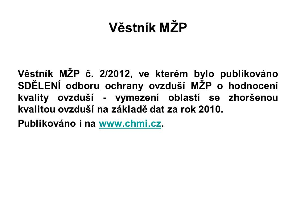 Věstník MŽP Věstník MŽP č. 2/2012, ve kterém bylo publikováno SDĚLENÍ odboru ochrany ovzduší MŽP o hodnocení kvality ovzduší - vymezení oblastí se zho