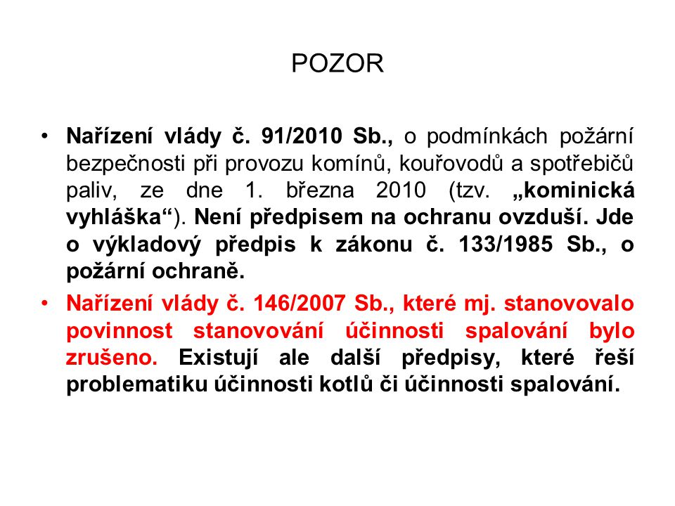 POZOR •POZOR!!!: Vyhláška č.194/2013 Sb., o kontrole kotlů a rozvodů tepelné energie a vyhláška č.