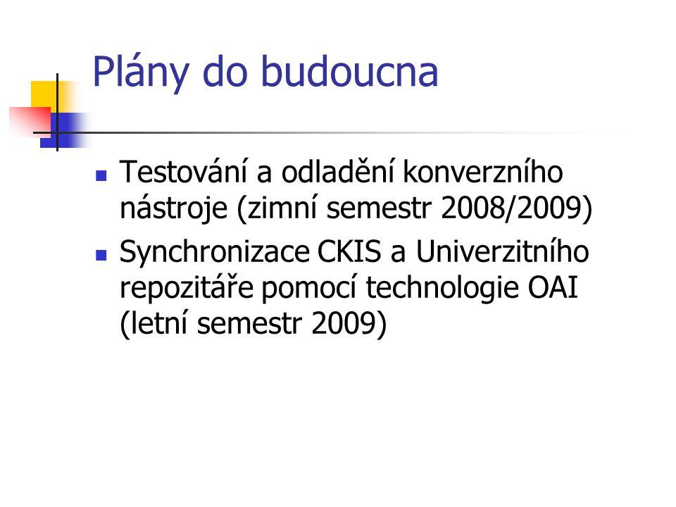Plány do budoucna  Testování a odladění konverzního nástroje (zimní semestr 2008/2009)  Synchronizace CKIS a Univerzitního repozitáře pomocí techno