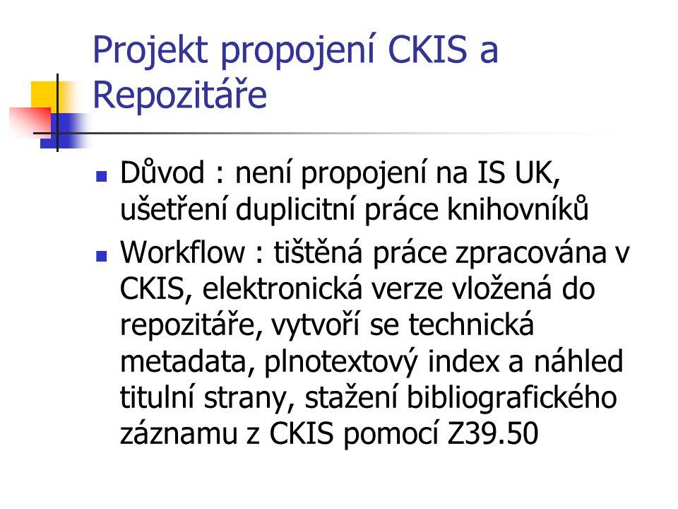 Projekt propojení CKIS a Repozitáře  Důvod : není propojení na IS UK, ušetření duplicitní práce knihovníků  Workflow : tištěná práce zpracována v CK