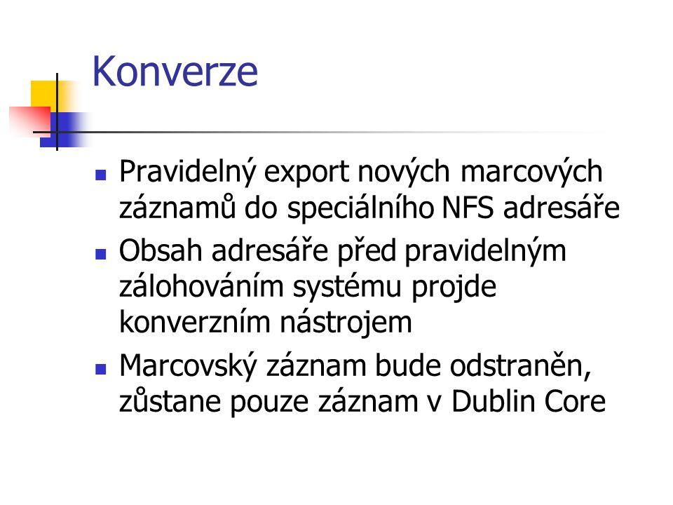 Konverze  Pravidelný export nových marcových záznamů do speciálního NFS adresáře  Obsah adresáře před pravidelným zálohováním systému projde konverz