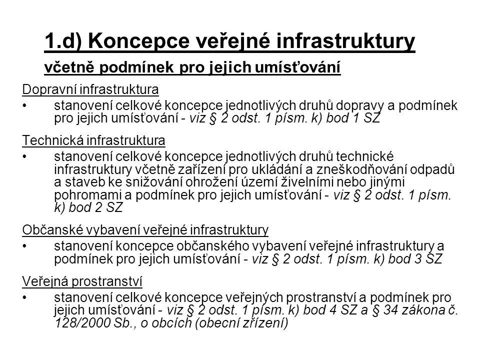 Dopravní infrastruktura •stanovení celkové koncepce jednotlivých druhů dopravy a podmínek pro jejich umísťování - viz § 2 odst. 1 písm. k) bod 1 SZ Te